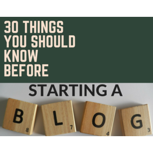 30 Things you should knowbefore starting a blog